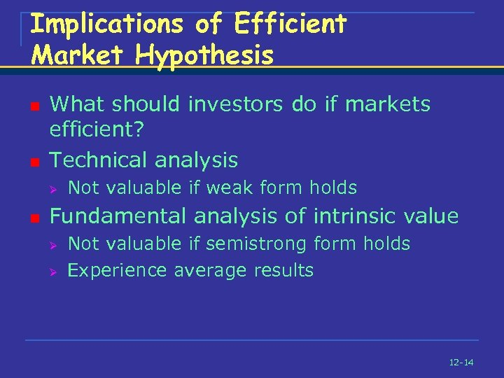 Implications of Efficient Market Hypothesis n n What should investors do if markets efficient?
