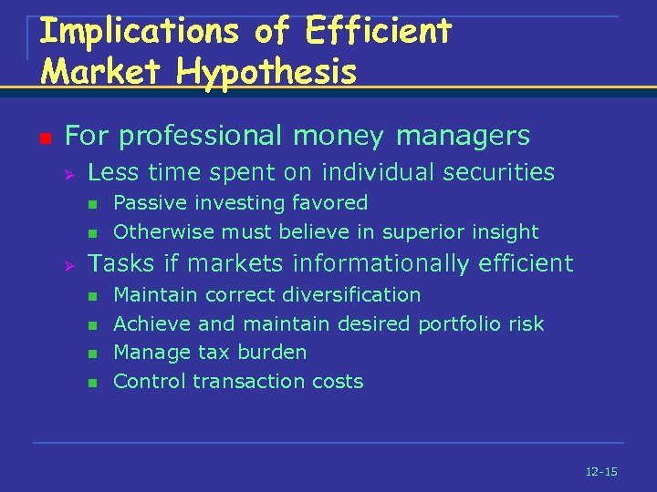 Implications of Efficient Market Hypothesis n For professional money managers Ø Less time spent