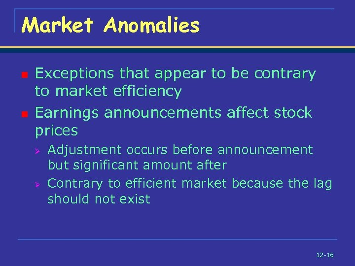 Market Anomalies n n Exceptions that appear to be contrary to market efficiency Earnings