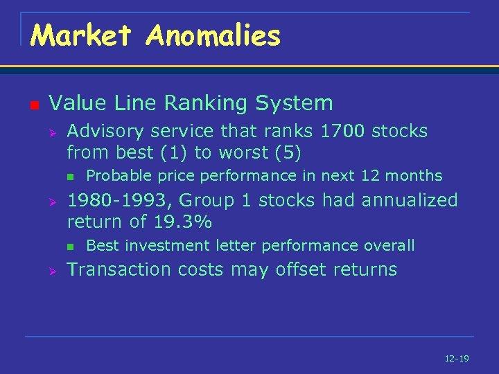 Market Anomalies n Value Line Ranking System Ø Advisory service that ranks 1700 stocks