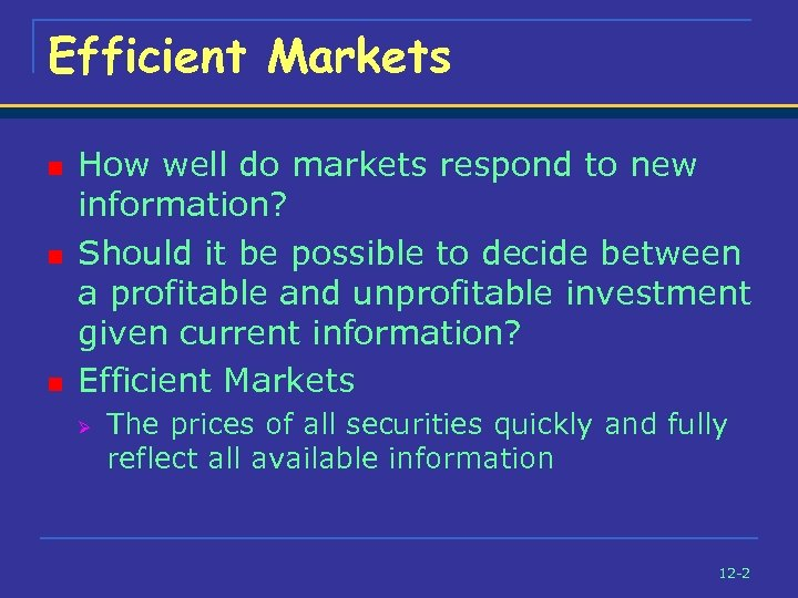 Efficient Markets n n n How well do markets respond to new information? Should