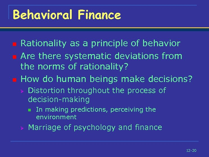 Behavioral Finance n n n Rationality as a principle of behavior Are there systematic
