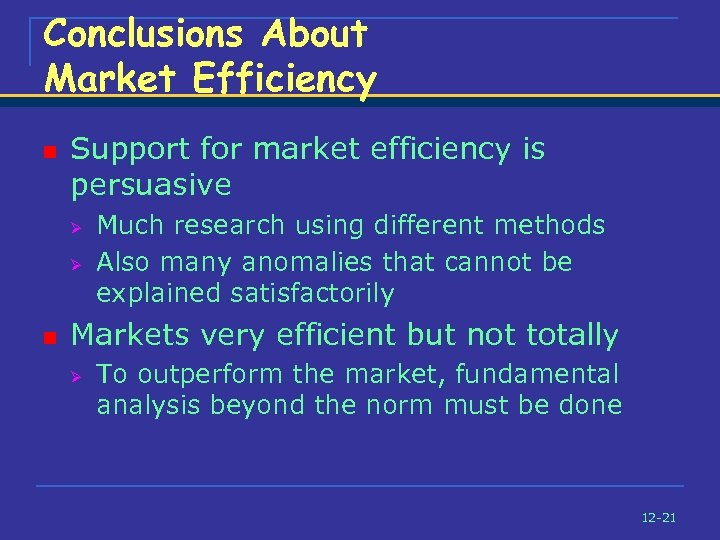 Conclusions About Market Efficiency n Support for market efficiency is persuasive Ø Ø n