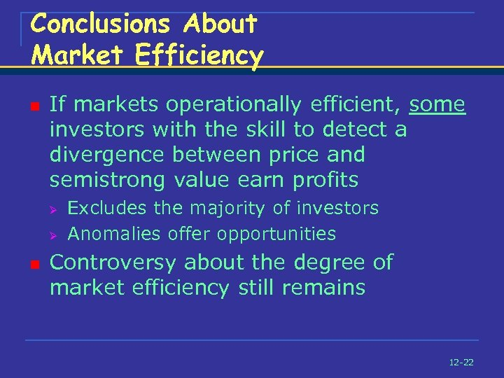 Conclusions About Market Efficiency n If markets operationally efficient, some investors with the skill