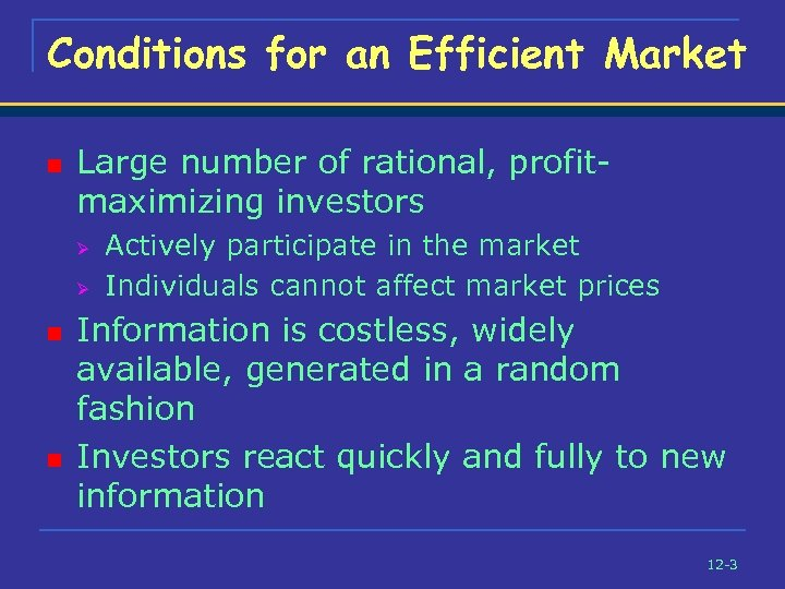 Conditions for an Efficient Market n Large number of rational, profitmaximizing investors Ø Ø