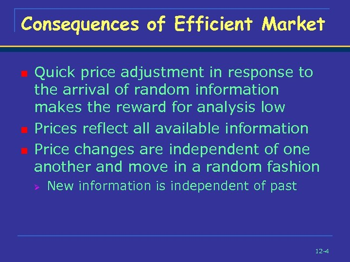 Consequences of Efficient Market n n n Quick price adjustment in response to the