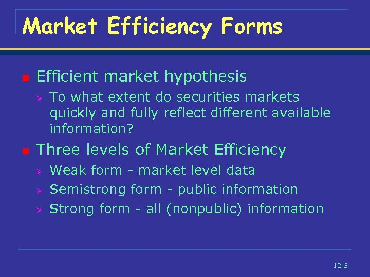 Market Efficiency Forms n Efficient market hypothesis Ø n To what extent do securities