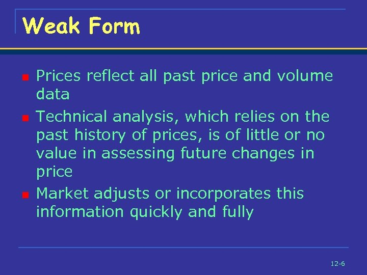 Weak Form n n n Prices reflect all past price and volume data Technical