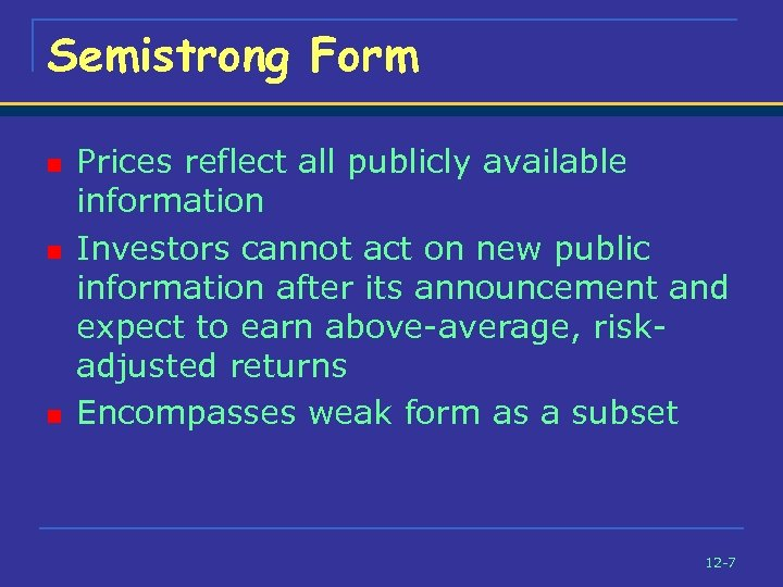 Semistrong Form n n n Prices reflect all publicly available information Investors cannot act