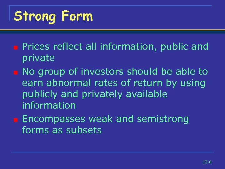 Strong Form n n n Prices reflect all information, public and private No group