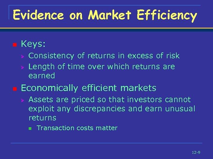 Evidence on Market Efficiency n Keys: Ø Ø n Consistency of returns in excess