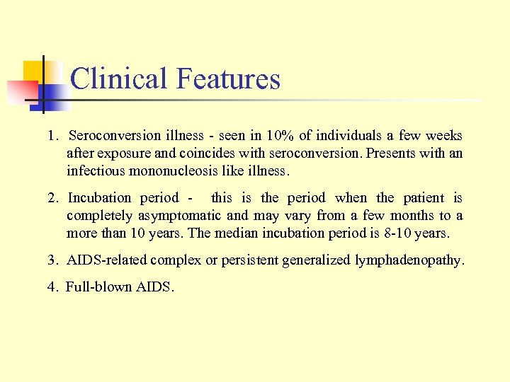 Clinical Features 1. Seroconversion illness - seen in 10% of individuals a few weeks