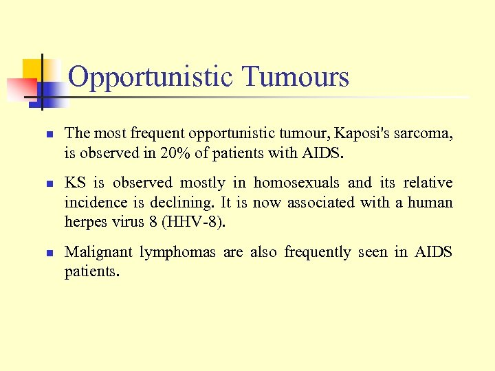 Opportunistic Tumours n n n The most frequent opportunistic tumour, Kaposi's sarcoma, is observed