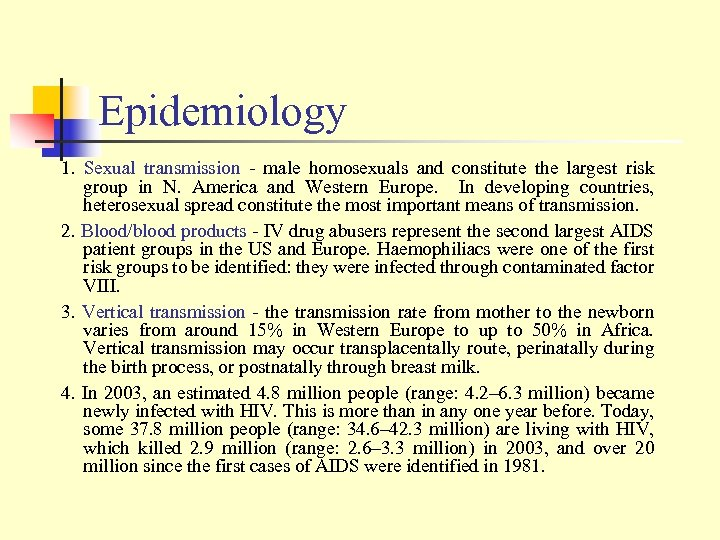 Epidemiology 1. Sexual transmission - male homosexuals and constitute the largest risk group in