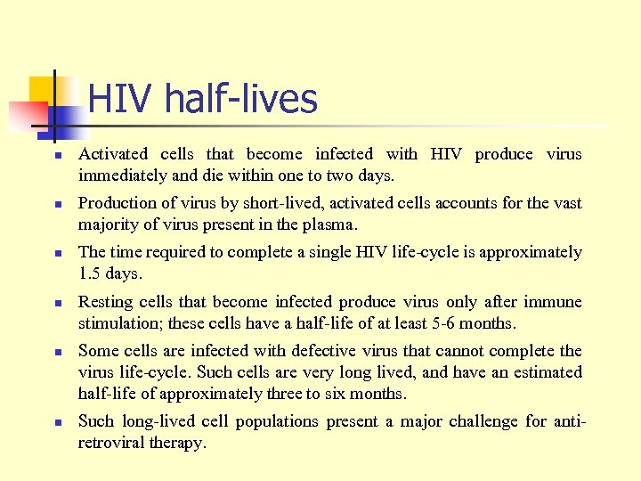 HIV half-lives n n n Activated cells that become infected with HIV produce virus