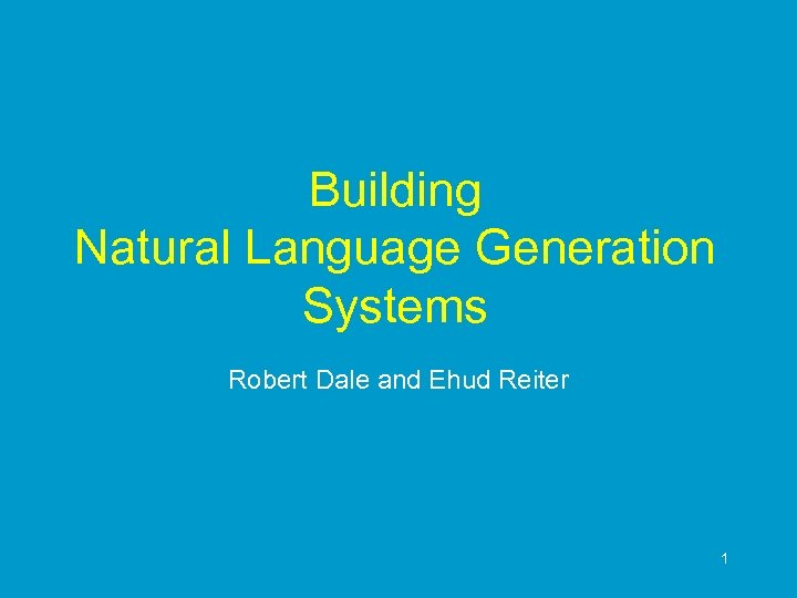 Building Natural Language Generation Systems Robert Dale and Ehud Reiter 1