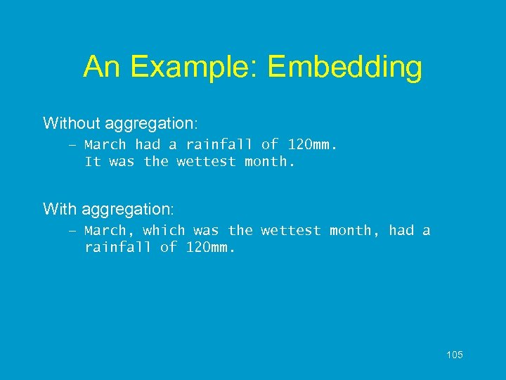 An Example: Embedding Without aggregation: – March had a rainfall of 120 mm. It