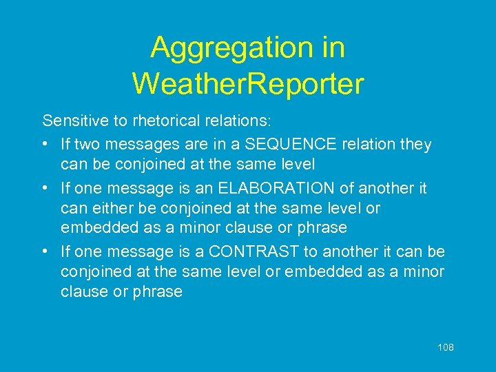 Aggregation in Weather. Reporter Sensitive to rhetorical relations: • If two messages are in