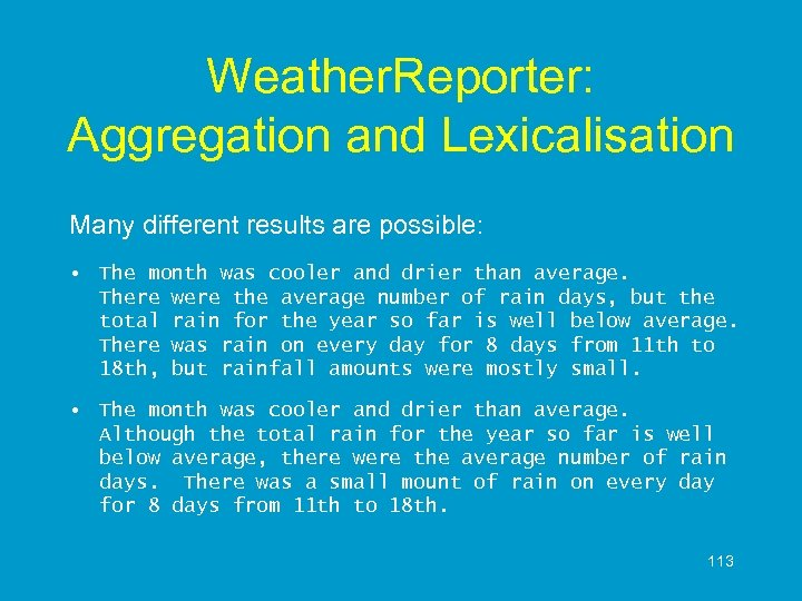 Weather. Reporter: Aggregation and Lexicalisation Many different results are possible: • The month was