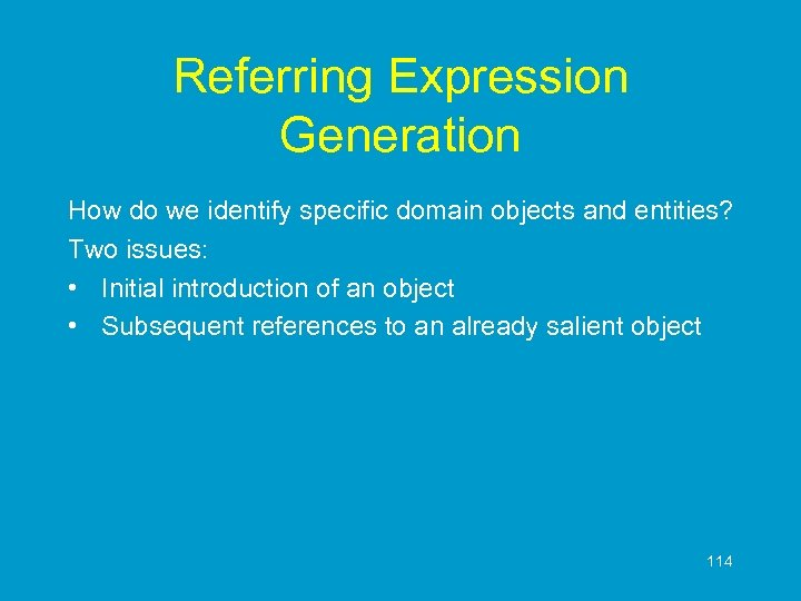 Referring Expression Generation How do we identify specific domain objects and entities? Two issues: