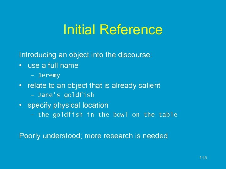 Initial Reference Introducing an object into the discourse: • use a full name –