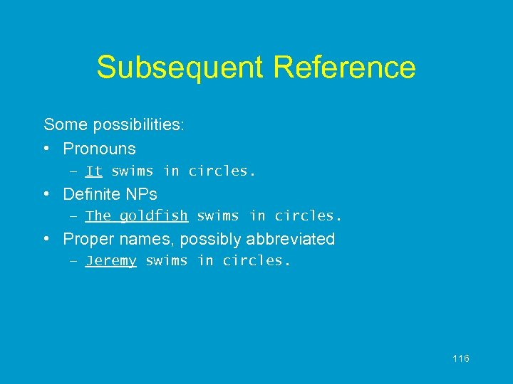 Subsequent Reference Some possibilities: • Pronouns – It swims in circles. • Definite NPs