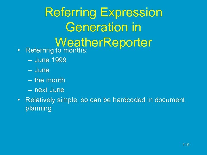 • Referring Expression Generation in Weather. Reporter Referring to months: – June 1999