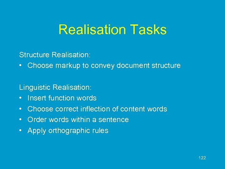 Realisation Tasks Structure Realisation: • Choose markup to convey document structure Linguistic Realisation: •