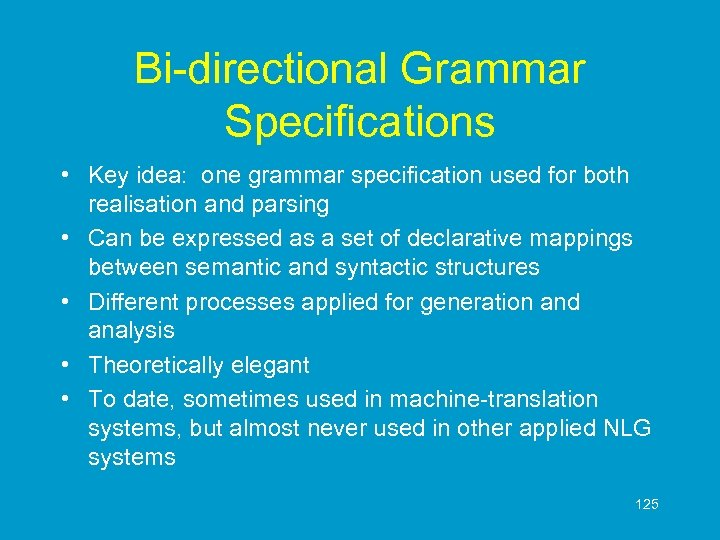Bi-directional Grammar Specifications • Key idea: one grammar specification used for both realisation and