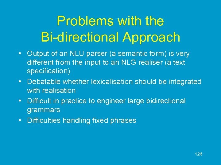 Problems with the Bi-directional Approach • Output of an NLU parser (a semantic form)
