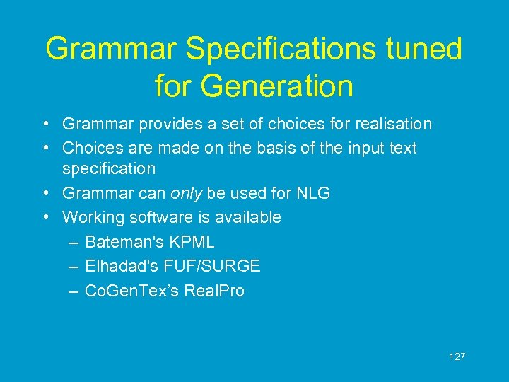 Grammar Specifications tuned for Generation • Grammar provides a set of choices for realisation