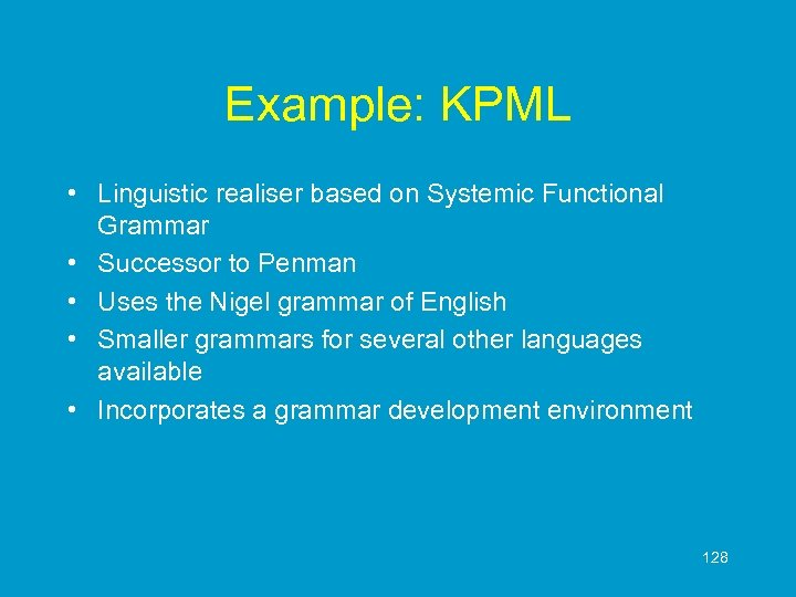 Example: KPML • Linguistic realiser based on Systemic Functional Grammar • Successor to Penman
