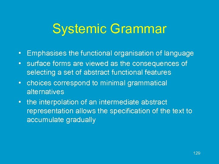 Systemic Grammar • Emphasises the functional organisation of language • surface forms are viewed