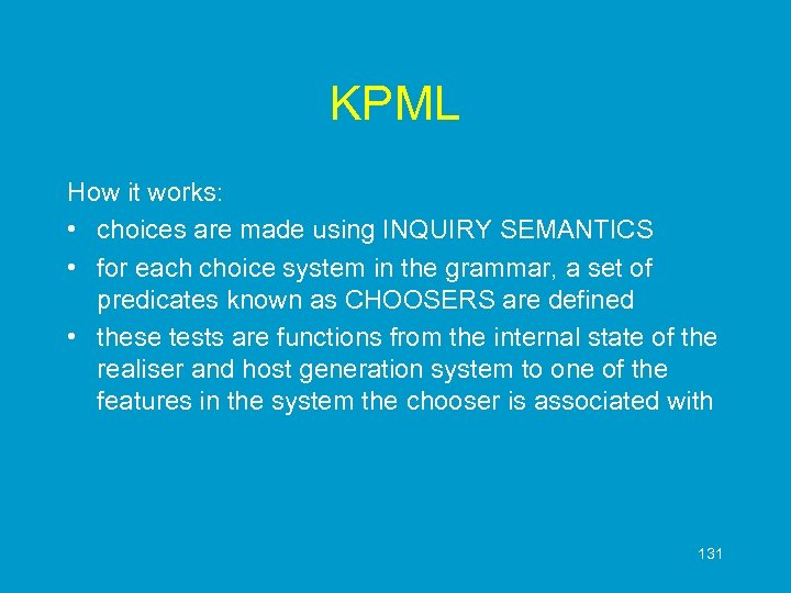 KPML How it works: • choices are made using INQUIRY SEMANTICS • for each