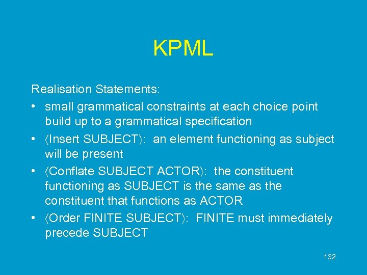 KPML Realisation Statements: • small grammatical constraints at each choice point build up to