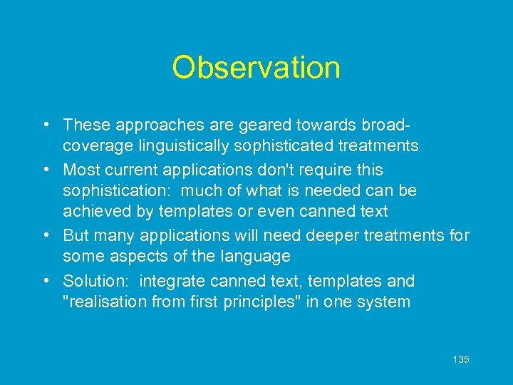 Observation • These approaches are geared towards broadcoverage linguistically sophisticated treatments • Most current