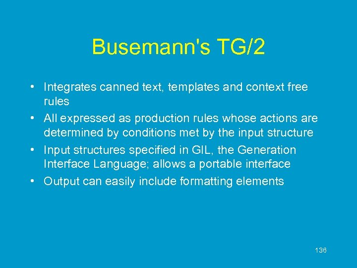 Busemann's TG/2 • Integrates canned text, templates and context free rules • All expressed
