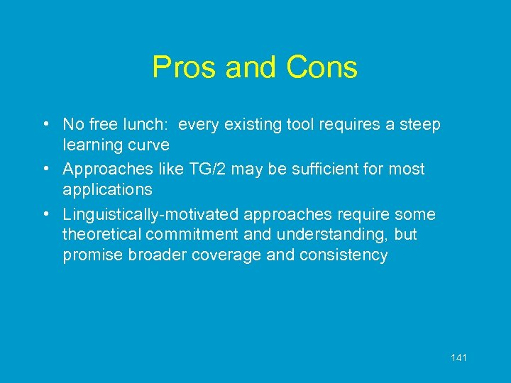 Pros and Cons • No free lunch: every existing tool requires a steep learning