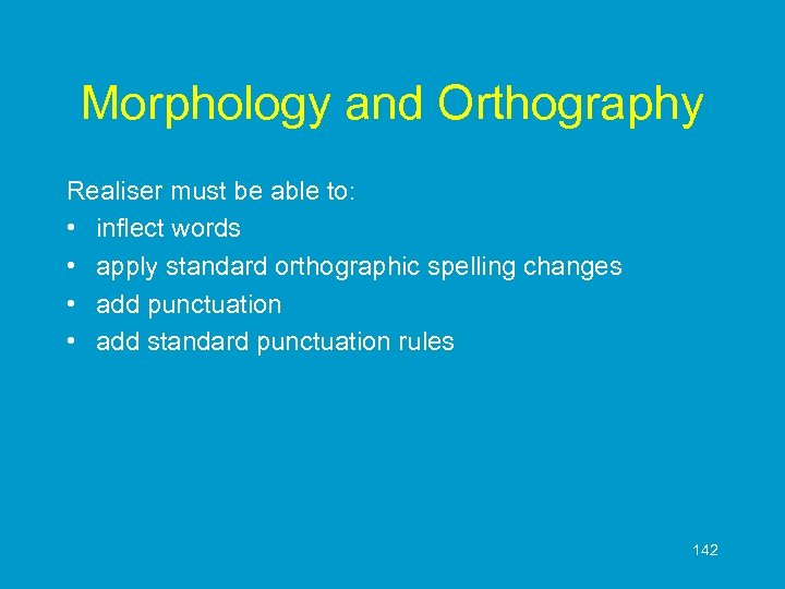 Morphology and Orthography Realiser must be able to: • inflect words • apply standard