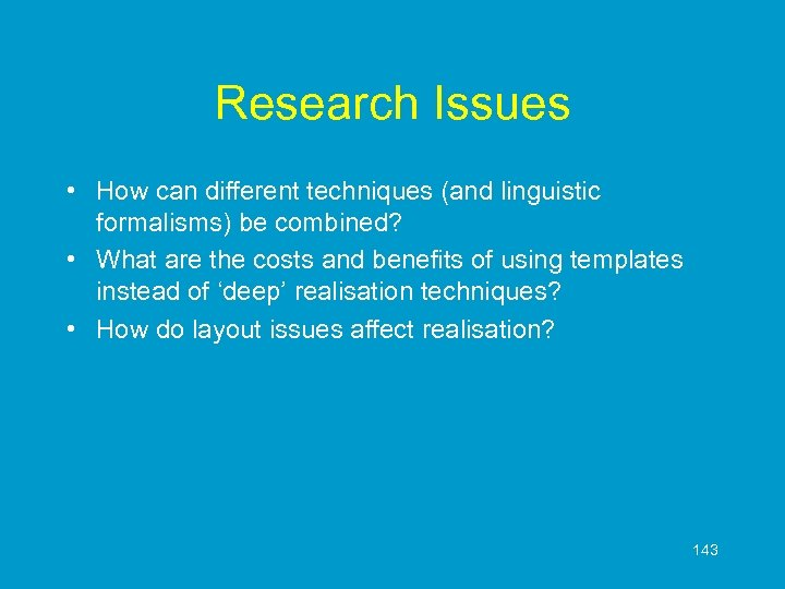 Research Issues • How can different techniques (and linguistic formalisms) be combined? • What