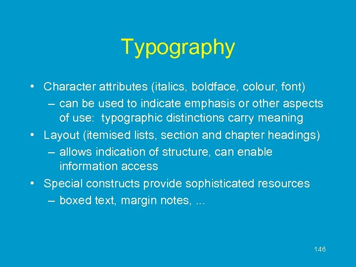 Typography • Character attributes (italics, boldface, colour, font) – can be used to indicate