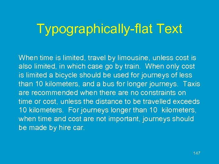 Typographically-flat Text When time is limited, travel by limousine, unless cost is also limited,