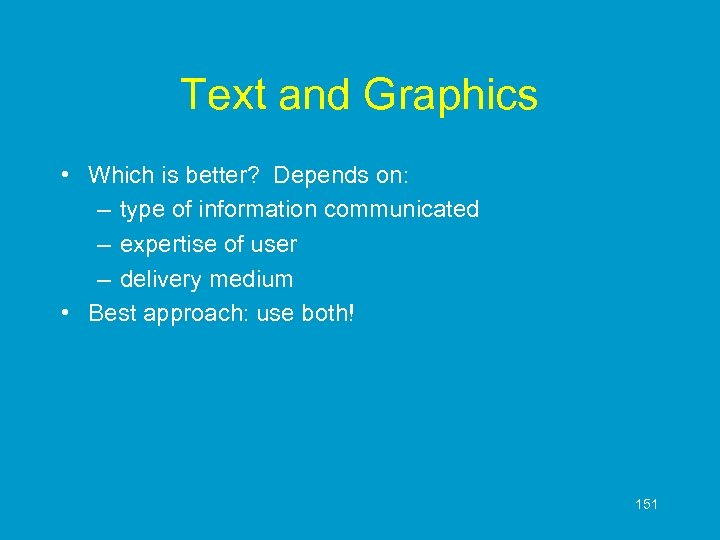 Text and Graphics • Which is better? Depends on: – type of information communicated