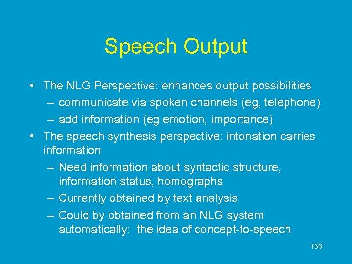 Speech Output • The NLG Perspective: enhances output possibilities – communicate via spoken channels