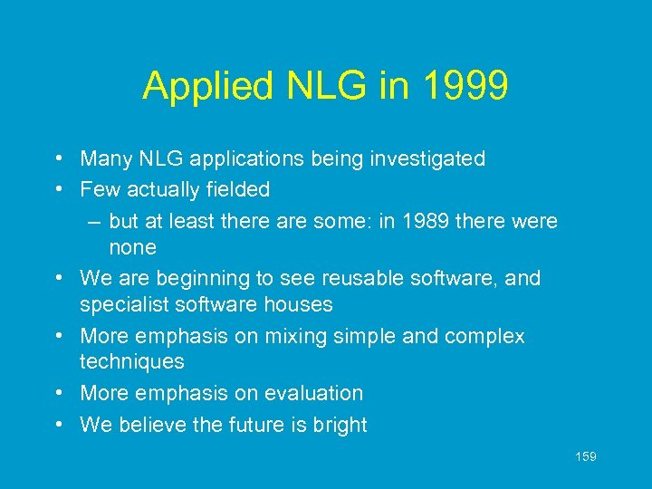 Applied NLG in 1999 • Many NLG applications being investigated • Few actually fielded