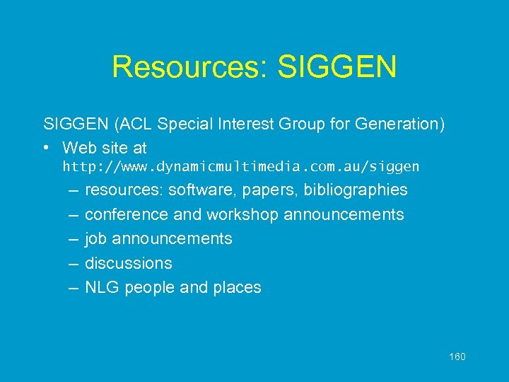 Resources: SIGGEN (ACL Special Interest Group for Generation) • Web site at http: //www.