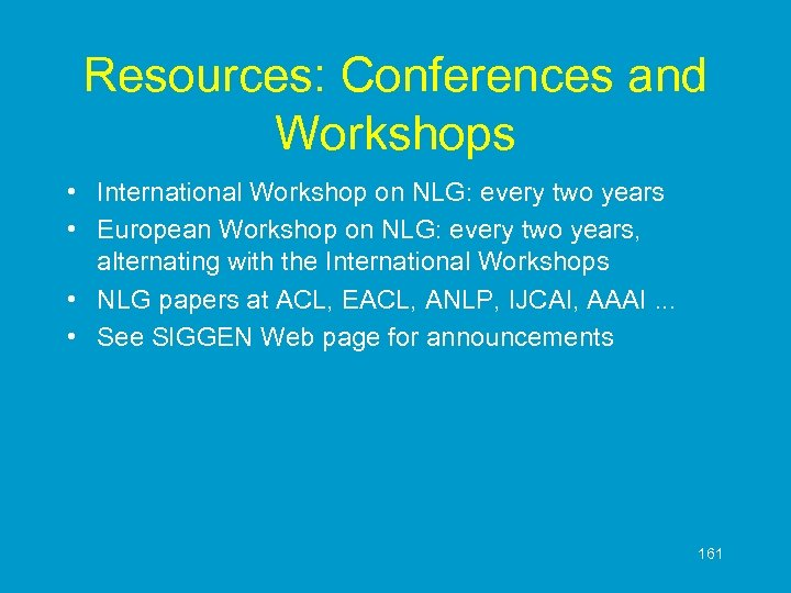Resources: Conferences and Workshops • International Workshop on NLG: every two years • European