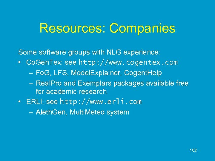 Resources: Companies Some software groups with NLG experience: • Co. Gen. Tex: see http: