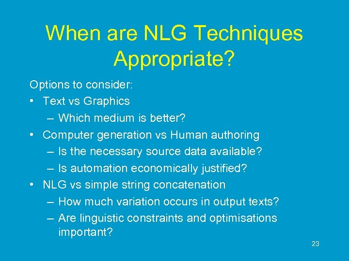 When are NLG Techniques Appropriate? Options to consider: • Text vs Graphics – Which