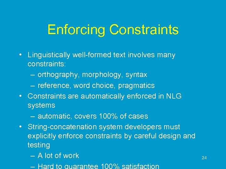 Enforcing Constraints • Linguistically well-formed text involves many constraints: – orthography, morphology, syntax –
